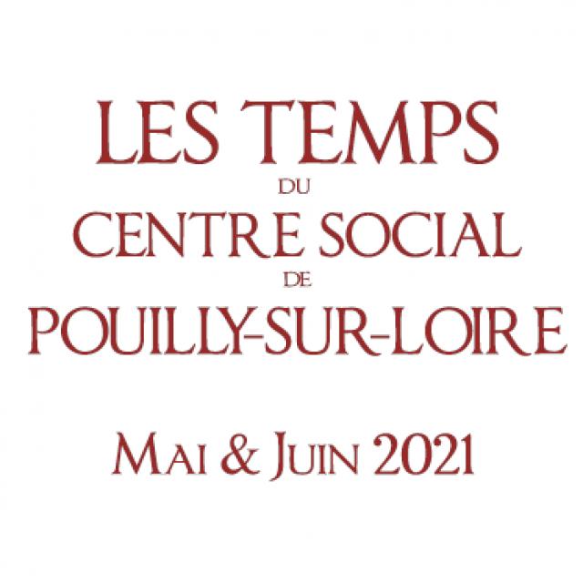 Mai – Juin 2021 : Les temps du Centre Social de Pouilly
